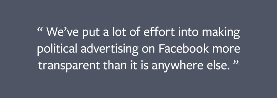 We've put a lot of effort into making political advertising on Facebook more transparent