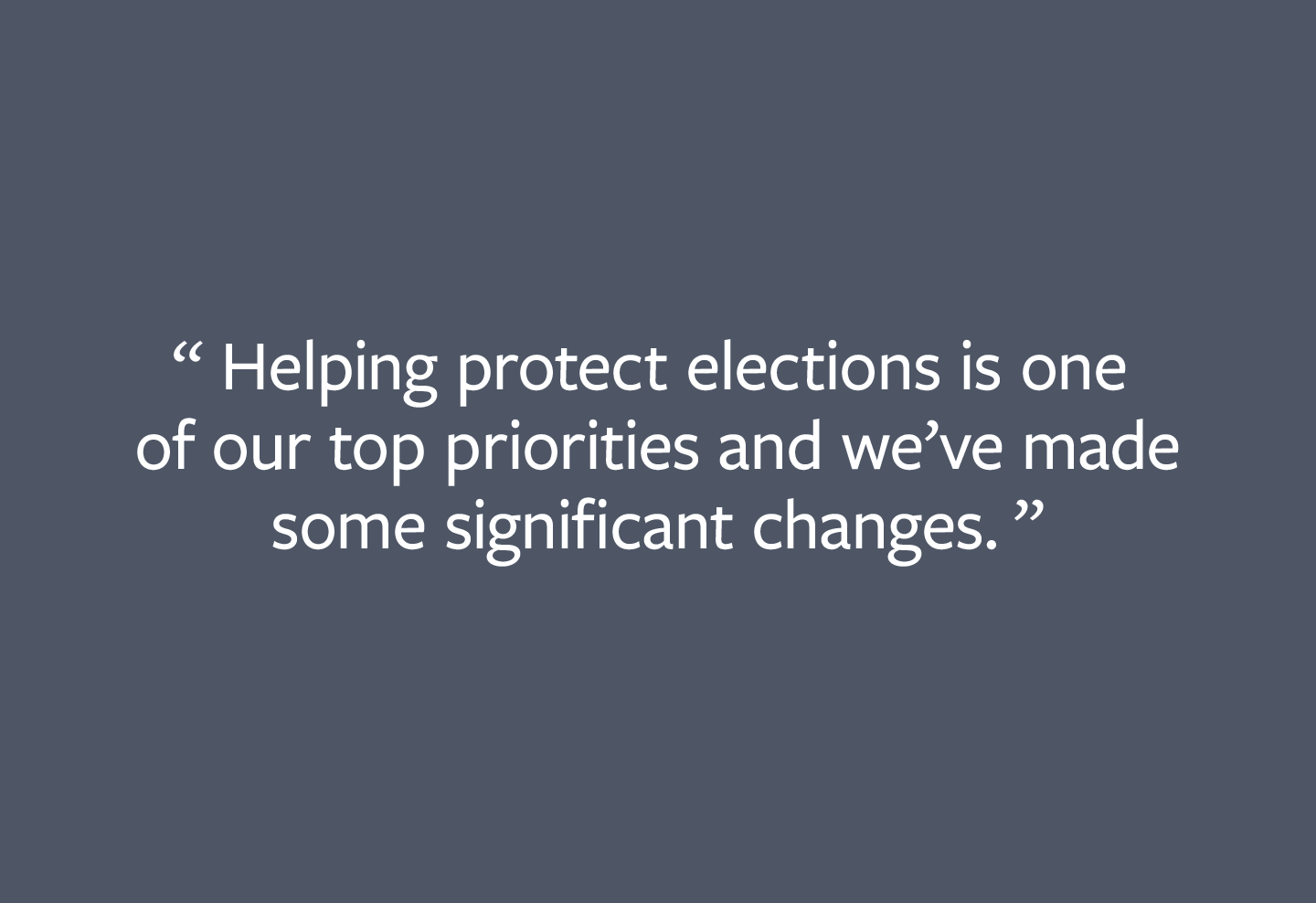 Helping protect elections is one of our top priorities